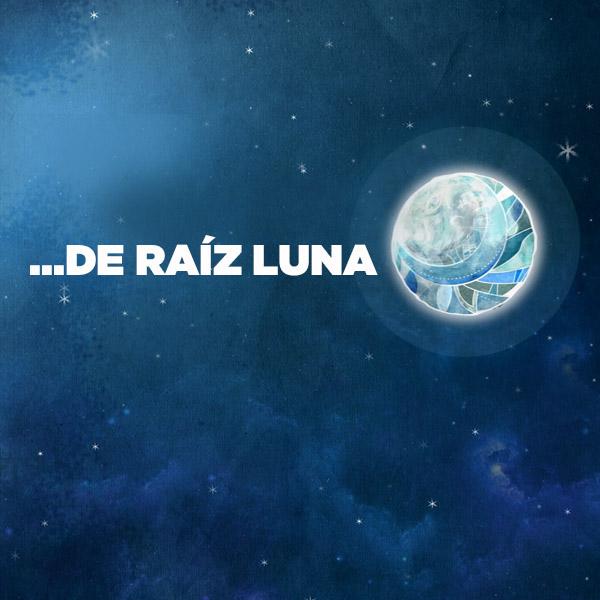 ...de Raíz Luna