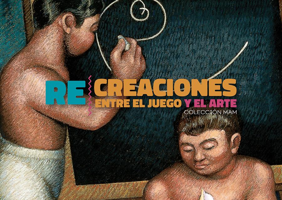 Re|creaciones. Entre el juego y el arte. Colección MAM