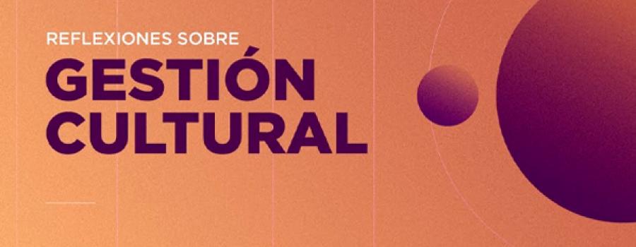 Reflexiones sobre gestión cultural: Economía, medio ambiente y cultura de paz