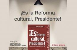 Es la reforma cultural, Presidente