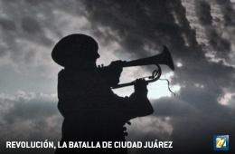 Revolución, la batalla de Ciudad Juárez