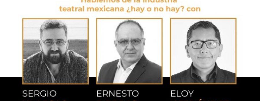 Hablemos de la industria teatral mexicana ¿hay o no hay? con Sergio Villegas, Ernesto Piedras y Eloy Hernández