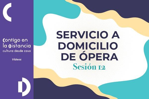 Servicio a Domicilio de Ópera - Sesión 12
