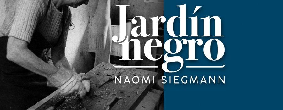 Naomi Siegmann. Jardín negro