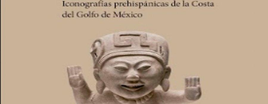 Sonrisas de piedra y barro. Iconografías prehispánicas de la Costa del Golfo de México, de Sara Ladrón de Guevara