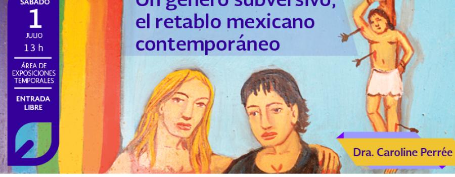 Un género subversivo,  el retablo mexicano contemporáneo