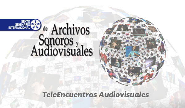 Sixth International Seminar of Sound and Audiovisual Archives
