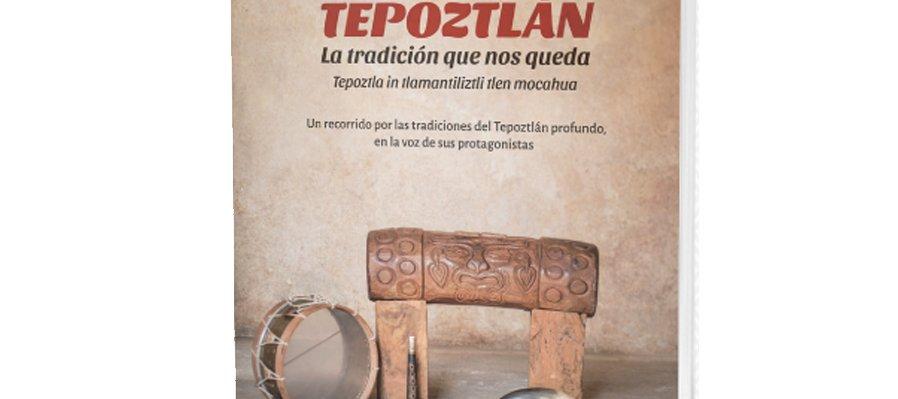 Tepoztlán. La tradición que nos queda. Tepoztla in tlamantiliztli tlen mocahua