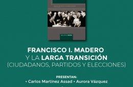 Francisco I. Madero y la larga transición (Ciudadanos, p...
