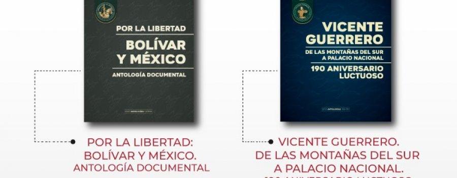 Libros: Bolívar y México. Por la libertad. Antología documental y Vicente Guerrero, de las montañas del sur a Palacio Nacional. 190 aniversario luctuoso.