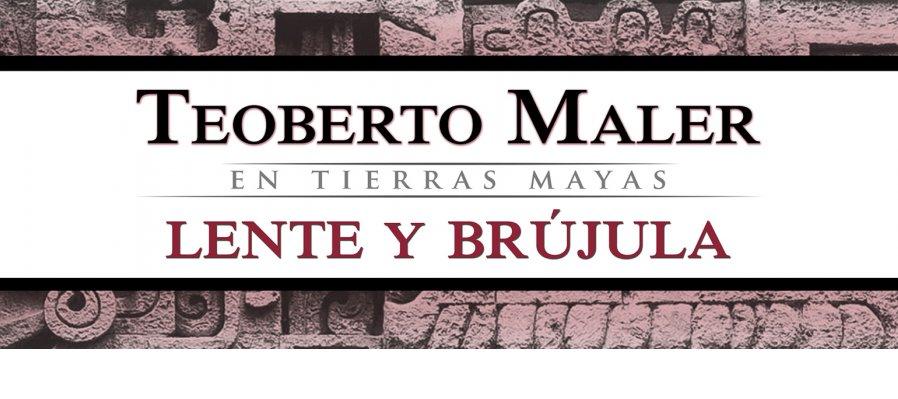 Teoberto Maler en tierras mayas. Lente y brújula