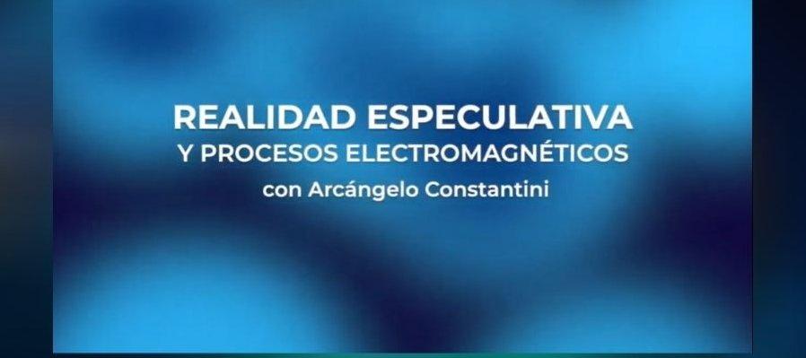 Charla: Realidad especulativa y procesos electromagnéticos