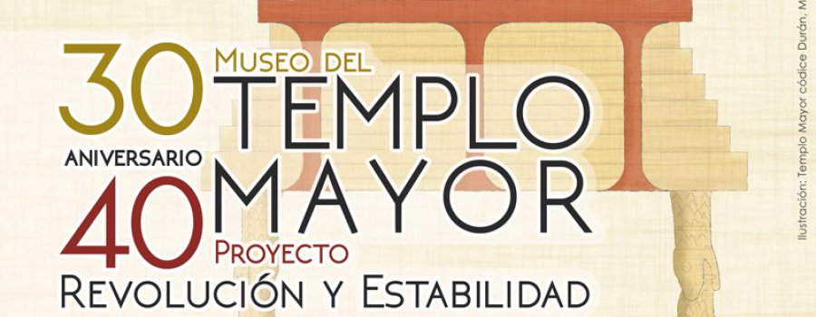 Templo Mayor. Revolución y estabilidad