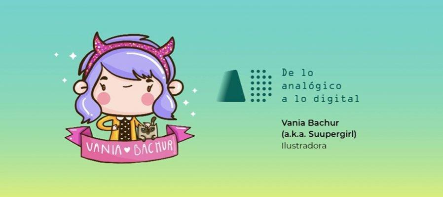 Foros de lo analógico a lo digital. Vania Bachur (a.k.a. Suupergirl), ilustradora