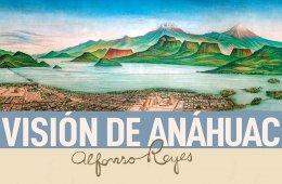Visión de Anáhuac. Alfonso Reyes