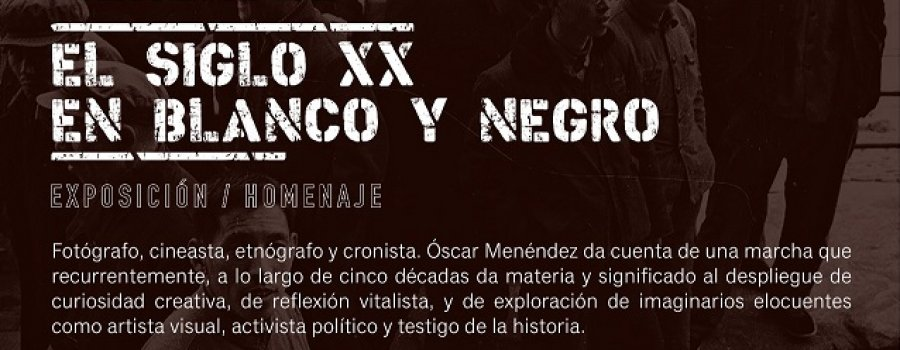 Óscar Menéndez. El siglo XX en blanco y negro. Exposición /Homenaje