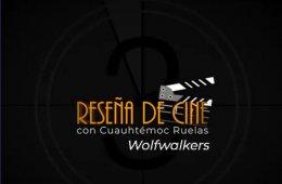Reseña de cine con Cuauhtémoc Ruelas: Wolfwalkers